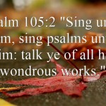 sing praise to God...Psalm 105